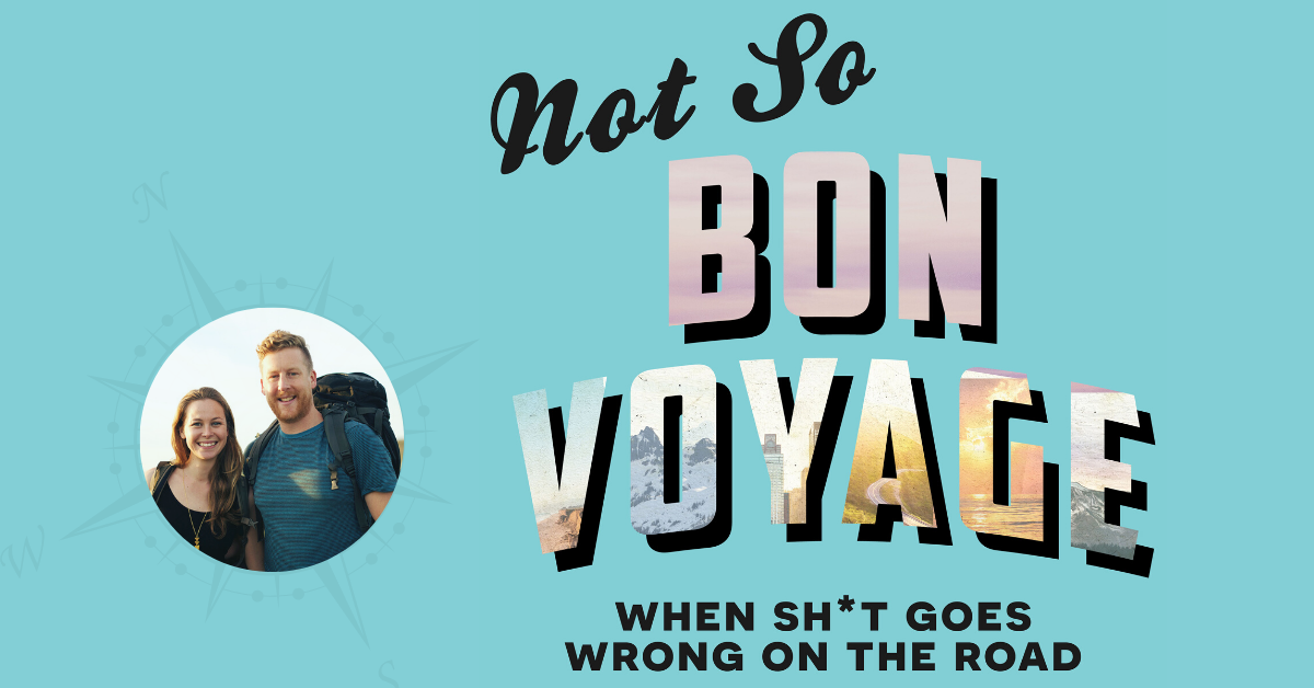 Not So Bon Voyage Travel Podcast | When Sh*t Goes Wrong on the Road